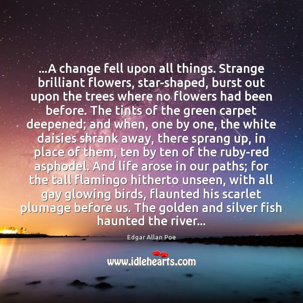 …A change fell upon all things. Strange brilliant flowers, star-shaped, burst out Image