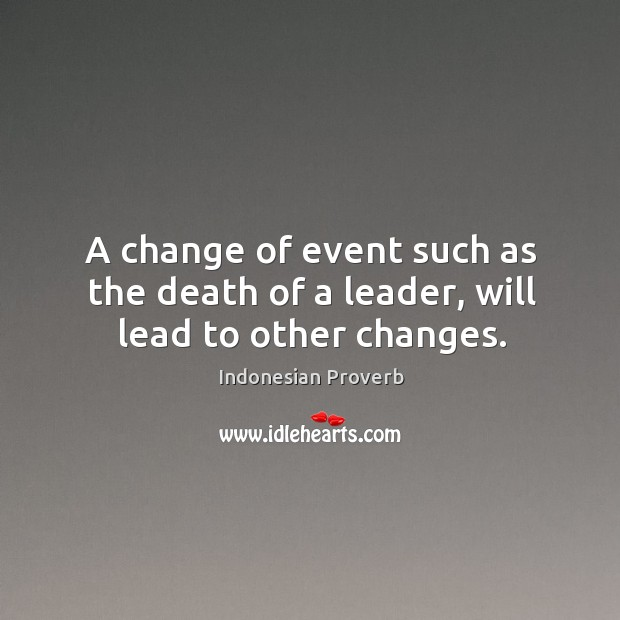 A change of event such as the death of a leader, will lead to other changes. Indonesian Proverbs Image