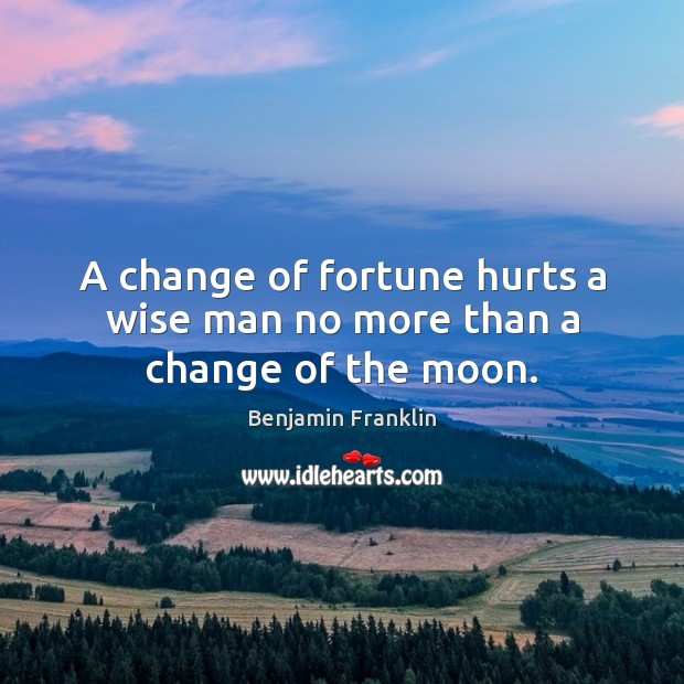 Image, A change of fortune hurts a wise man no more than a change of the moon.