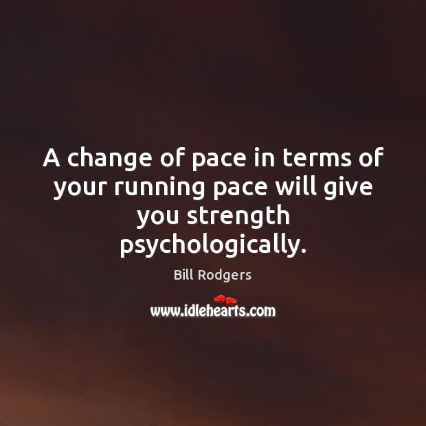 Image, A change of pace in terms of your running pace will give you strength psychologically.