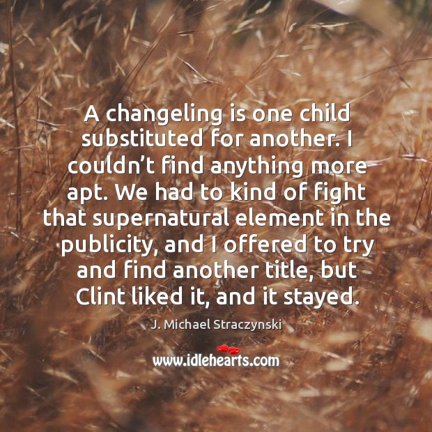 A changeling is one child substituted for another. J. Michael Straczynski Picture Quote