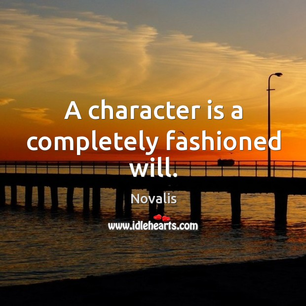 A character is a completely fashioned will. Novalis Picture Quote