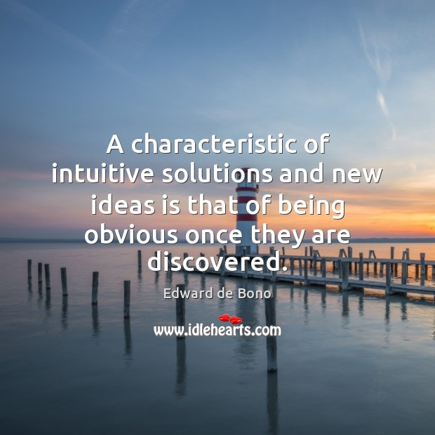 A characteristic of intuitive solutions and new ideas is that of being Image