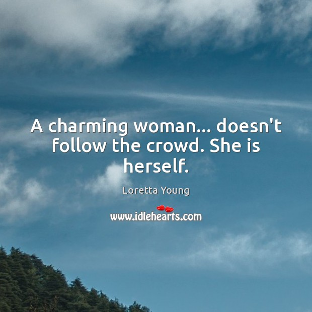 Loretta Young Picture Quote image saying: A charming woman… doesn't follow the crowd. She is herself.