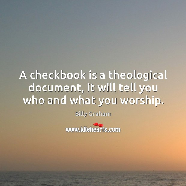 A checkbook is a theological document, it will tell you who and what you worship. Image
