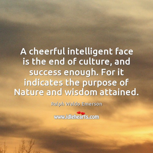 A cheerful intelligent face is the end of culture, and success enough. Image