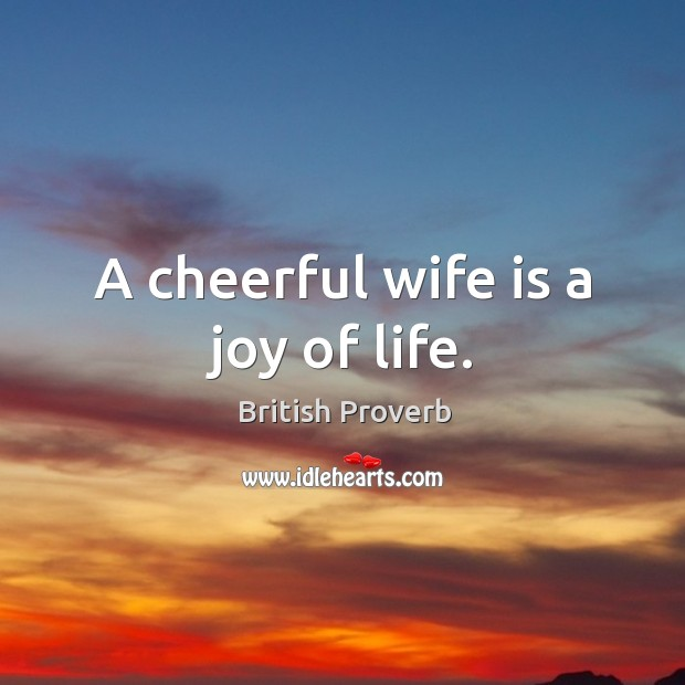 A cheerful wife is a joy of life. Image