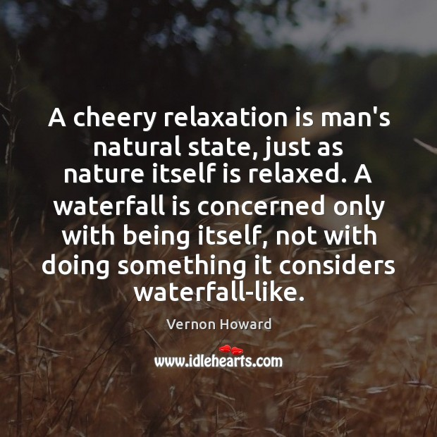 A cheery relaxation is man's natural state, just as nature itself is Image