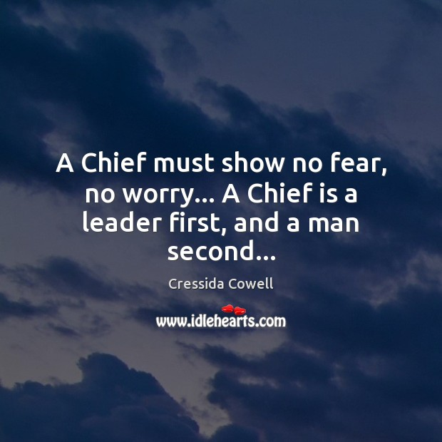 Image, A Chief must show no fear, no worry… A Chief is a leader first, and a man second…