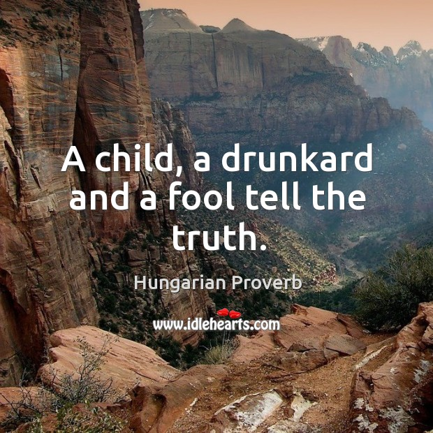 Image, A child, a drunkard and a fool tell the truth.