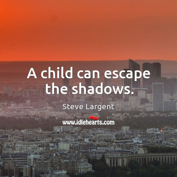A child can escape the shadows. Image