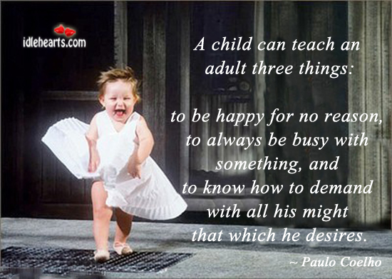 A child can teach an adult three things Image