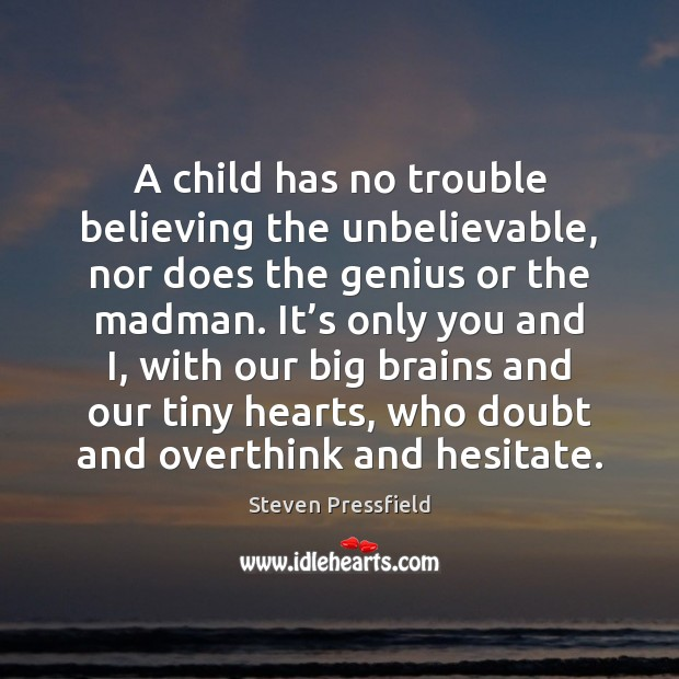 Image, A child has no trouble believing the unbelievable, nor does the genius