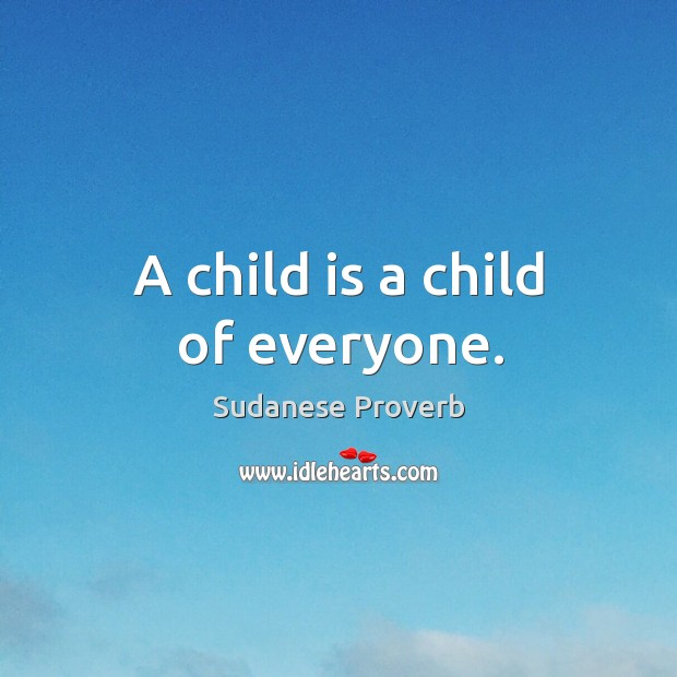 A child is a child of everyone. Sudanese Proverbs Image