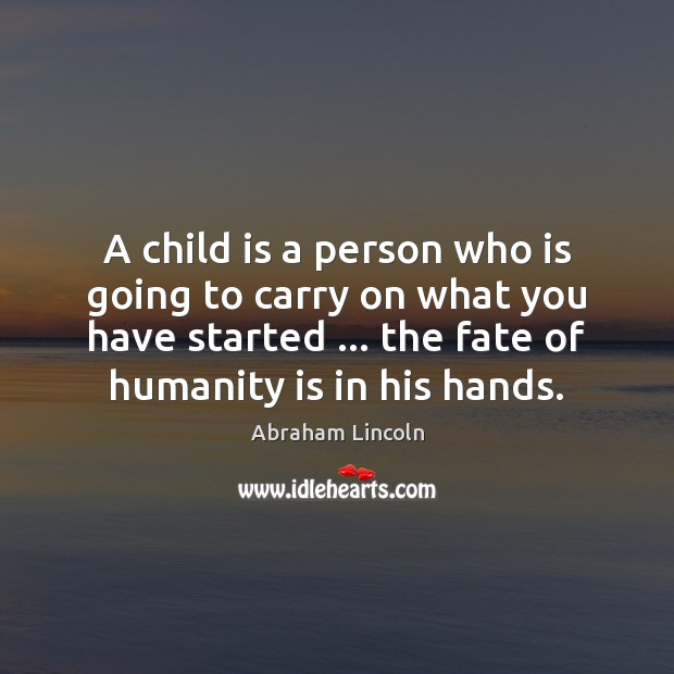 Image, A child is a person who is going to carry on what