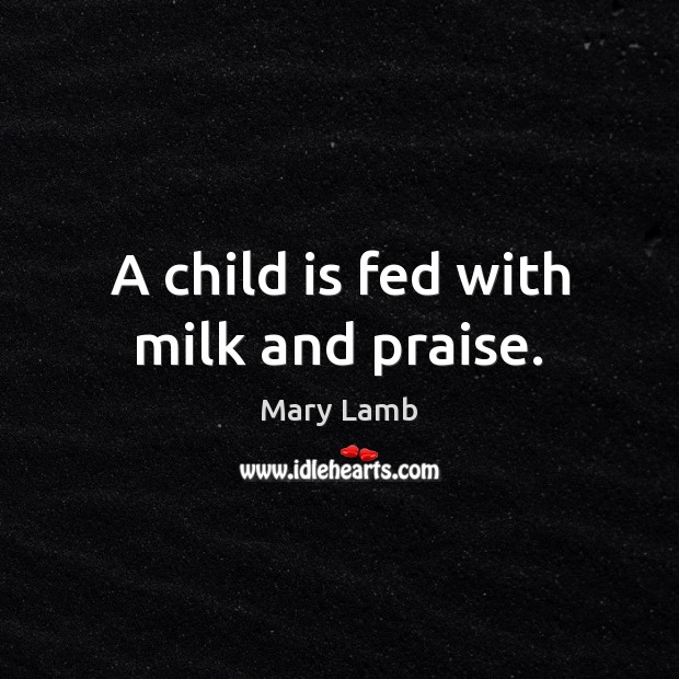 A child is fed with milk and praise. Praise Quotes Image