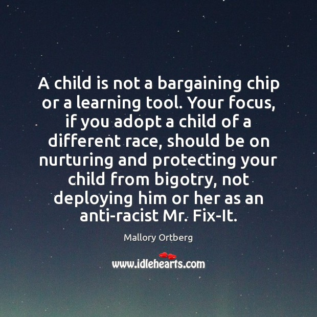 A child is not a bargaining chip or a learning tool. Your