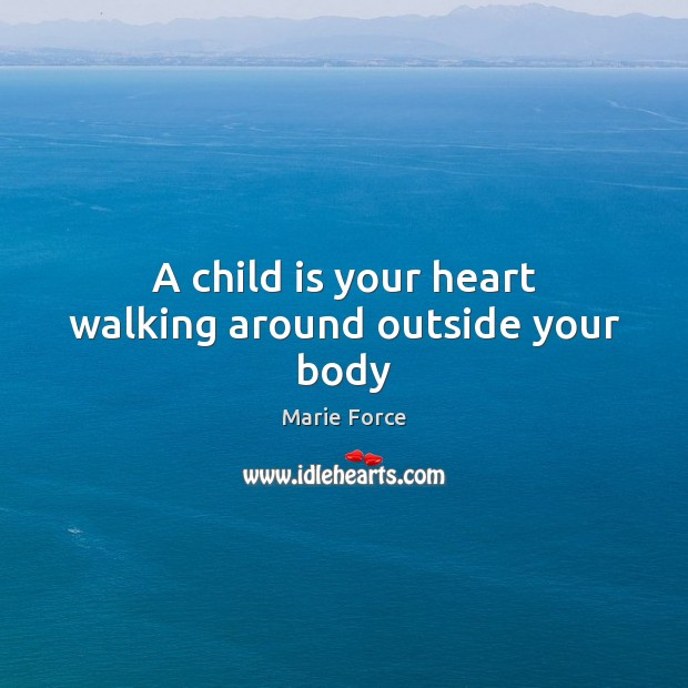 A child is your heart walking around outside your body Image