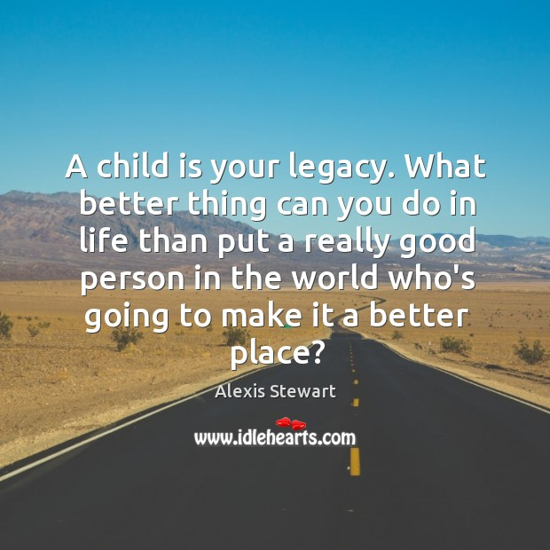 Image, A child is your legacy. What better thing can you do in