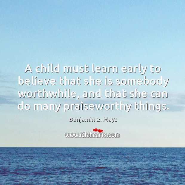 A child must learn early to believe that she is somebody worthwhile, Image