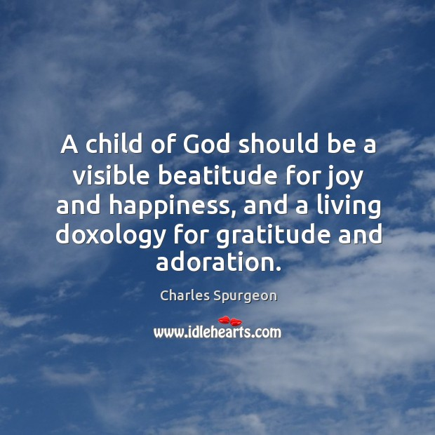A child of God should be a visible beatitude for joy and Joy and Happiness Quotes Image