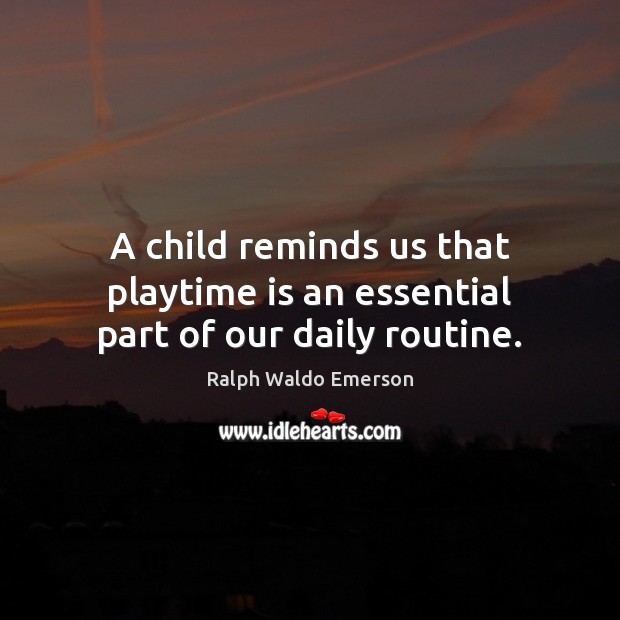 A child reminds us that playtime is an essential part of our daily routine. Image