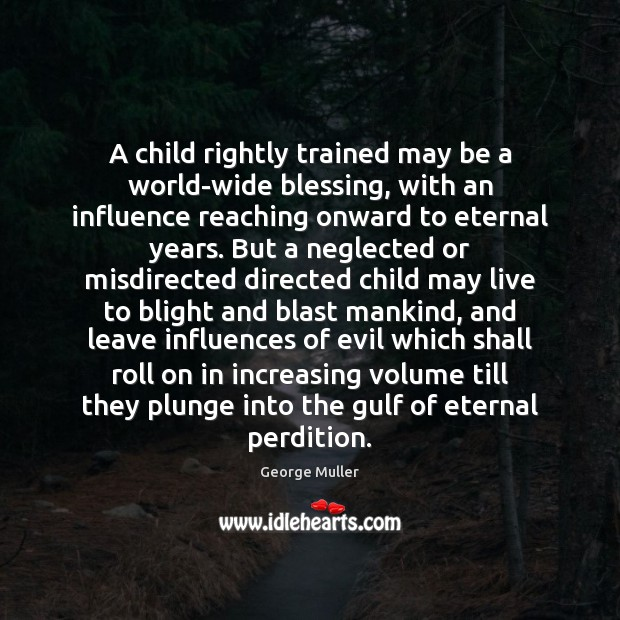 Image, A child rightly trained may be a world-wide blessing, with an influence