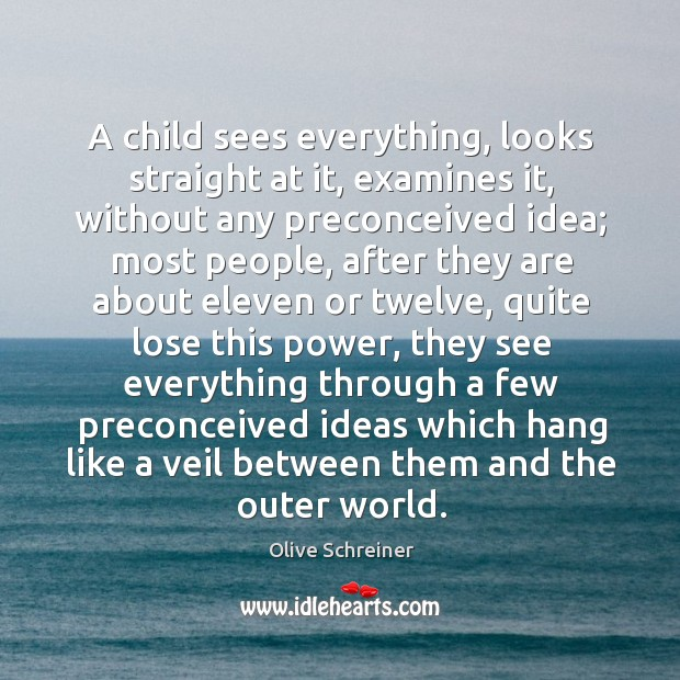 A child sees everything, looks straight at it, examines it, without any Image
