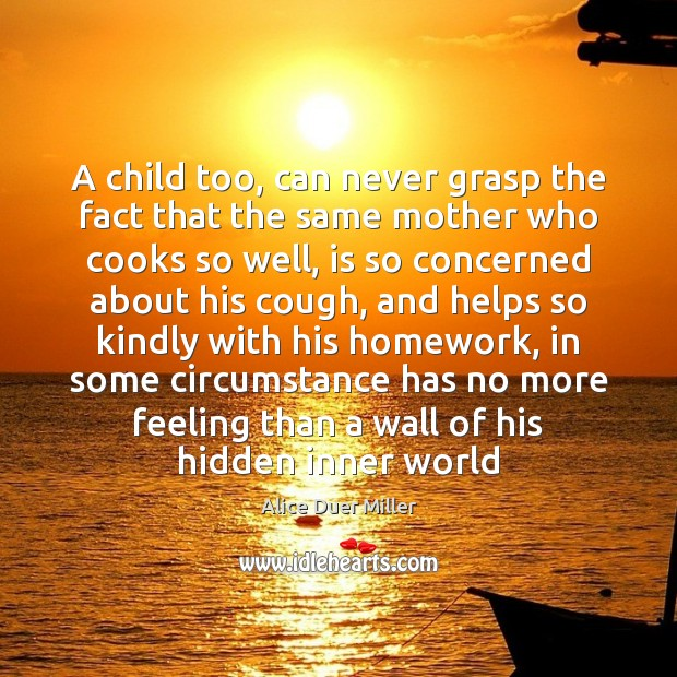 Image, A child too, can never grasp the fact that the same mother