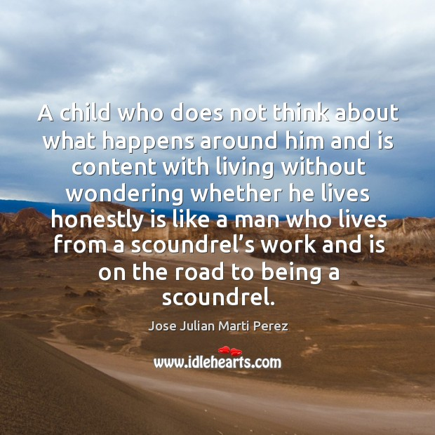A child who does not think about what happens around him and is content with living Jose Julian Marti Perez Picture Quote