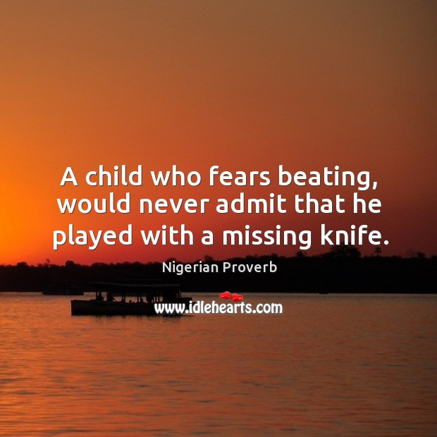A child who fears beating, would never admit that he played Image