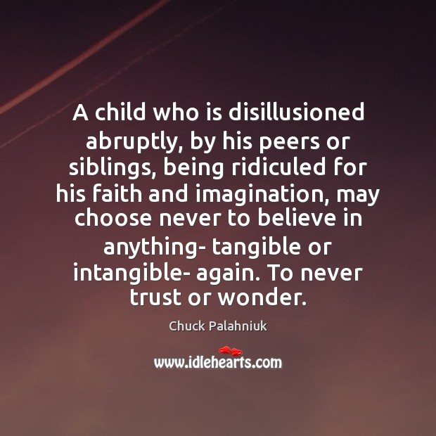 Image, A child who is disillusioned abruptly, by his peers or siblings, being