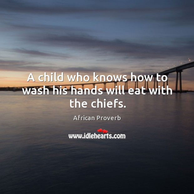 Image, A child who knows how to wash his hands will eat with the chiefs.