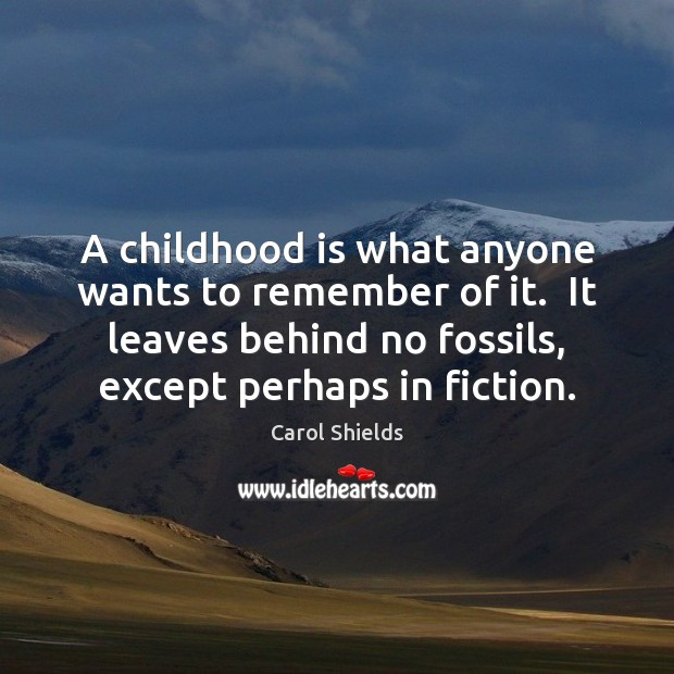 A childhood is what anyone wants to remember of it.  It leaves Childhood Quotes Image