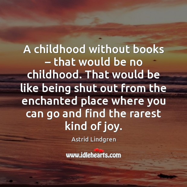 Image, A childhood without books – that would be no childhood. That would be