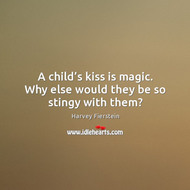 Image, A child's kiss is magic. Why else would they be so stingy with them?