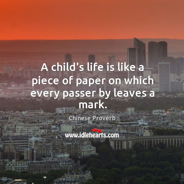 A child's life is like a piece of paper on which every passer by leaves a mark. Image