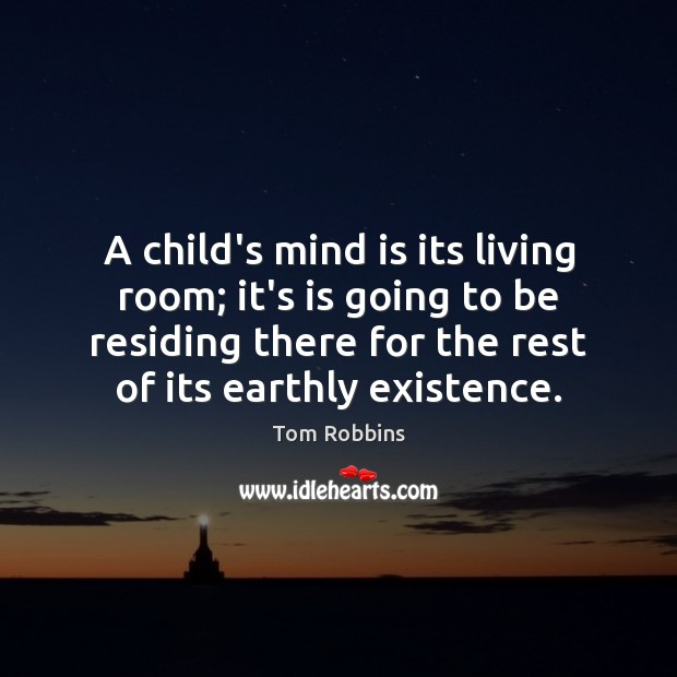 A child's mind is its living room; it's is going to be Image