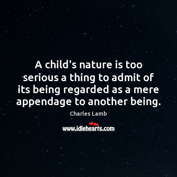 A child's nature is too serious a thing to admit of its Charles Lamb Picture Quote