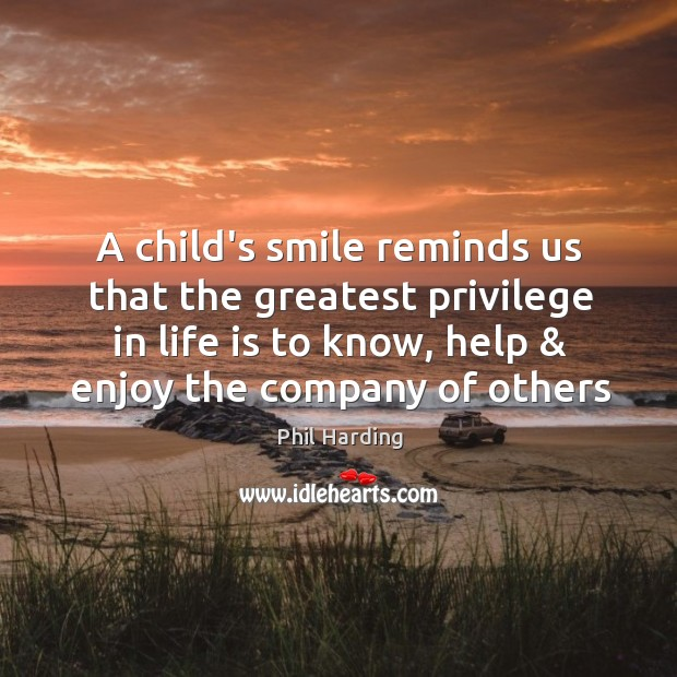 A child's smile reminds us that the greatest privilege in life is Image