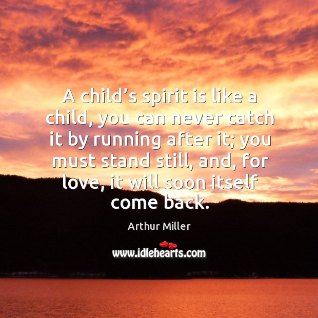Image, A child's spirit is like a child, you can never catch it by running after it; you must stand still