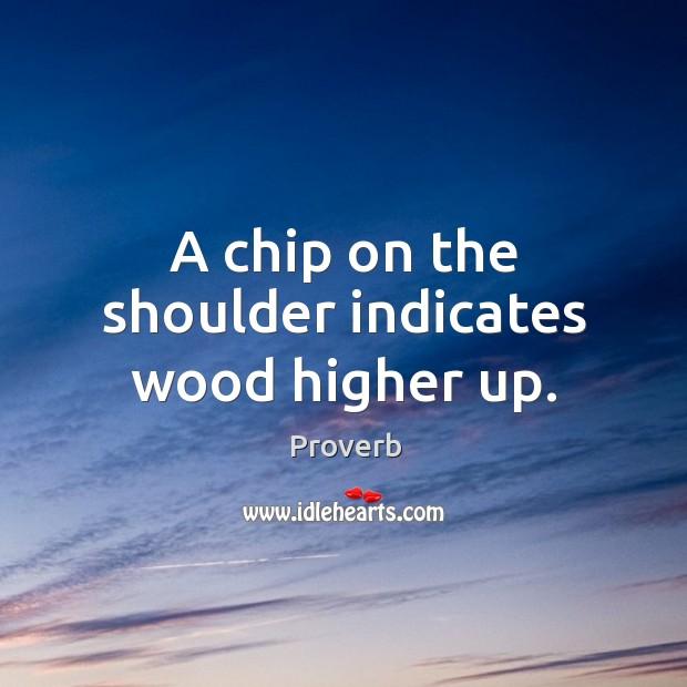 A chip on the shoulder indicates wood higher up. Image