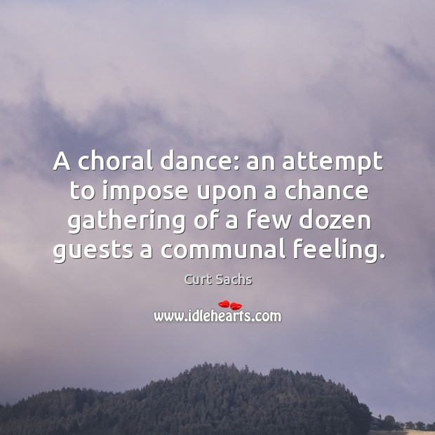 A choral dance: an attempt to impose upon a chance gathering of Image