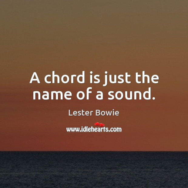 Image, A chord is just the name of a sound.
