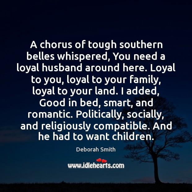 Image, A chorus of tough southern belles whispered, You need a loyal husband
