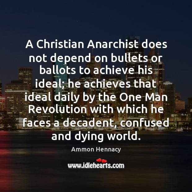 Image, A Christian Anarchist does not depend on bullets or ballots to achieve