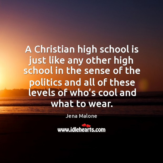A christian high school is just like any other high school Jena Malone Picture Quote
