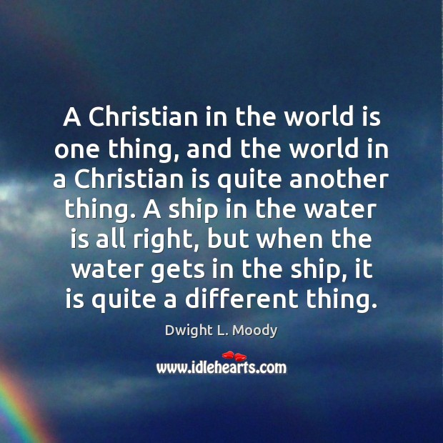 A Christian in the world is one thing, and the world in Image