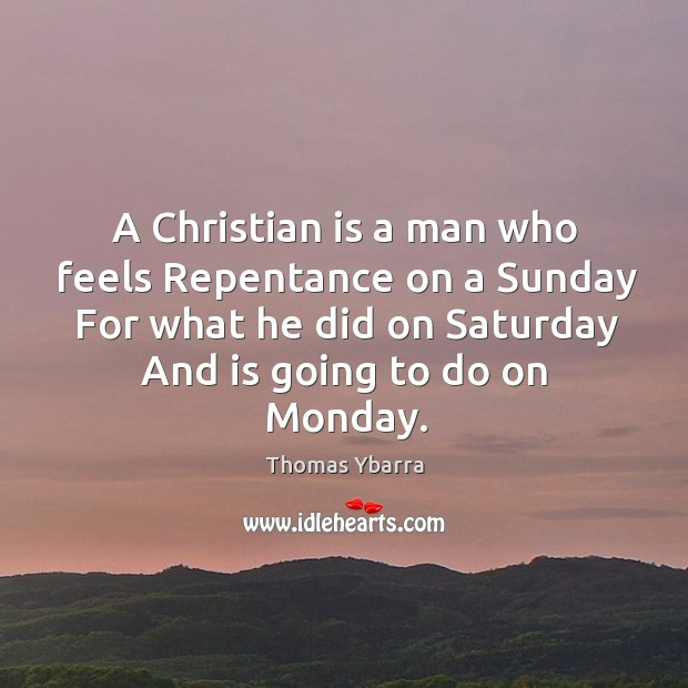 Image, A christian is a man who feels repentance on a sunday for what he did on saturday and is going to do on monday.
