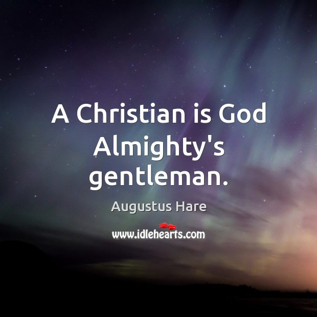 Image, A Christian is God Almighty's gentleman.